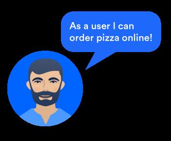 Пользователь Pizzup, который говорит: «Как пользователь, я могу заказать пиццу онлайн».