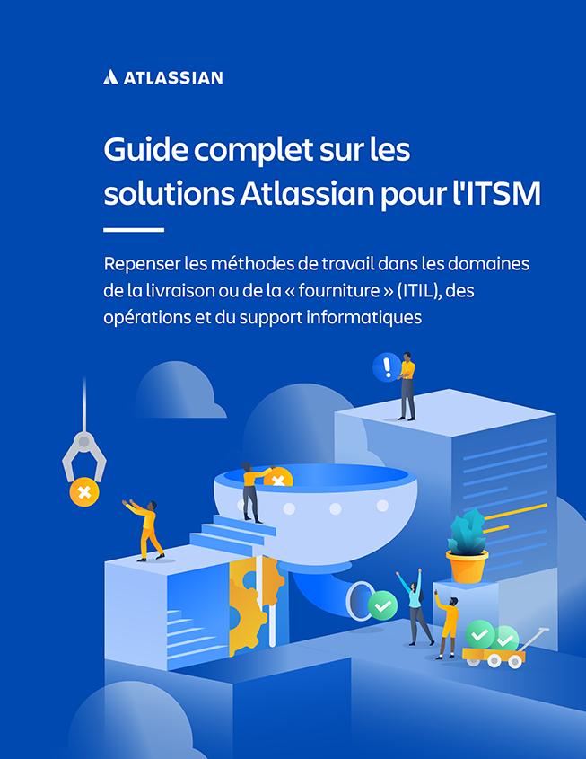 Aperçu du guide complet sur les solutionsITSM d'Atlassian