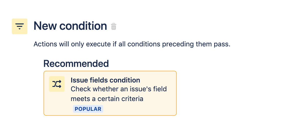 Search for and select the Issue fields condition. New condition. Actions will only execute if all conditions preceding them pass.