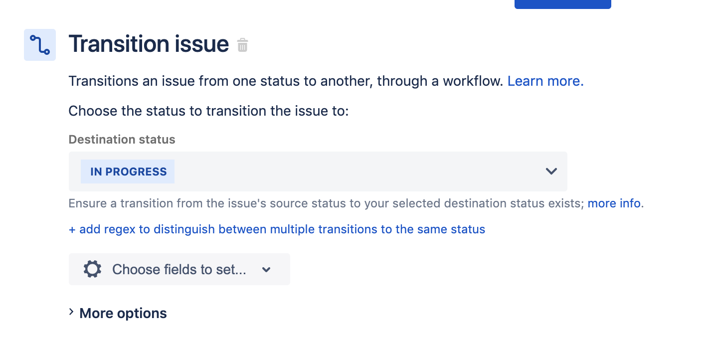 Transition an issue from one status to another, through a workflow. Choose the status to transition the issue to: Destination status: In progress