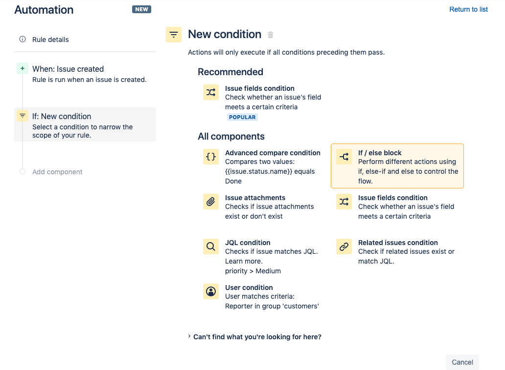 On the New condition screen select the if/else block option. This creates a condition that initiates an action depending on criteria in the automation rule.