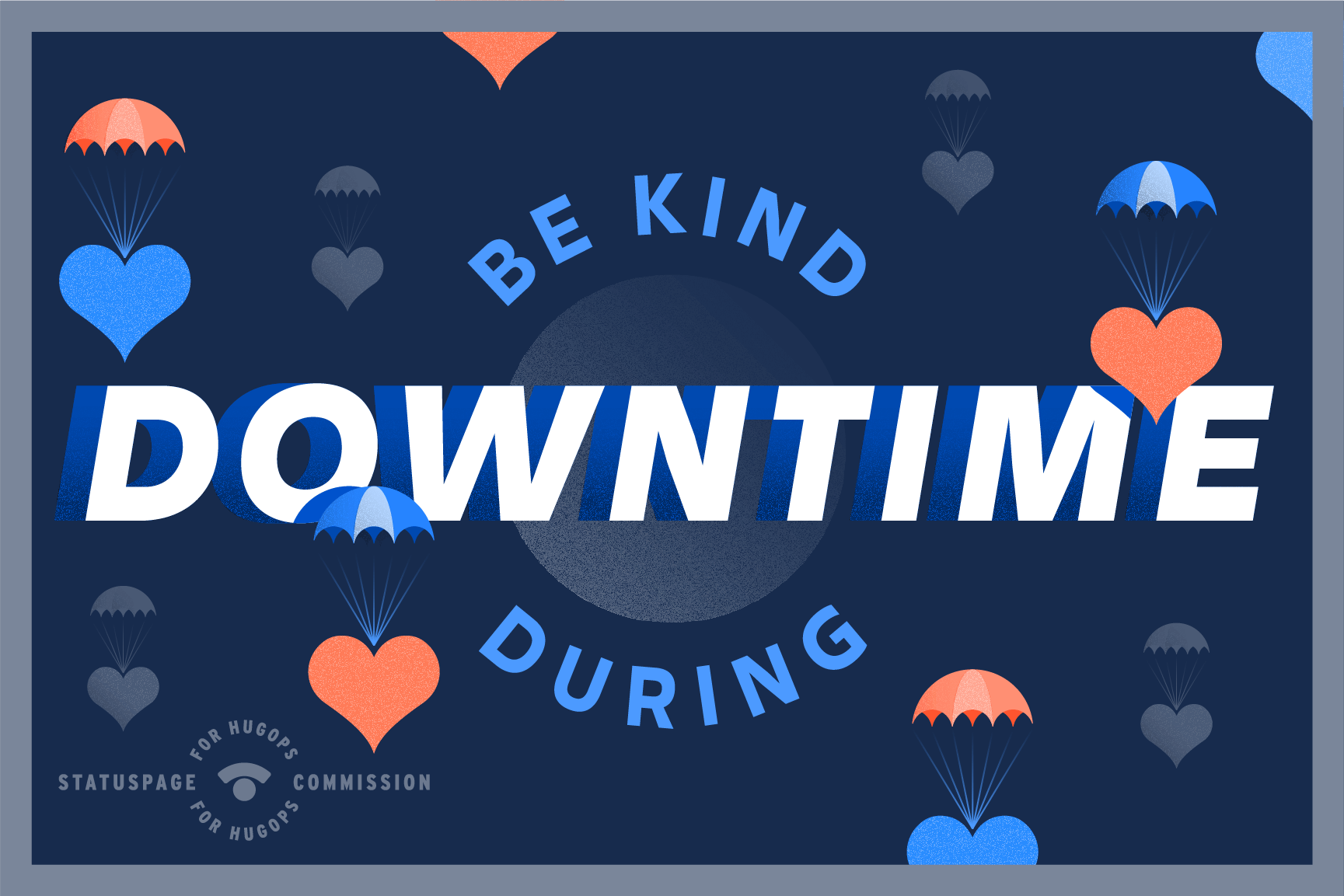 be kind during downtime and outages