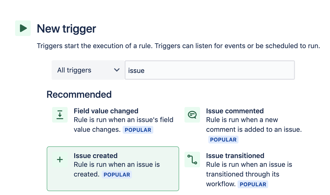 New Trigger. Triggers start the execution of a rule. Triggers can listen for events or be scheduled to run.