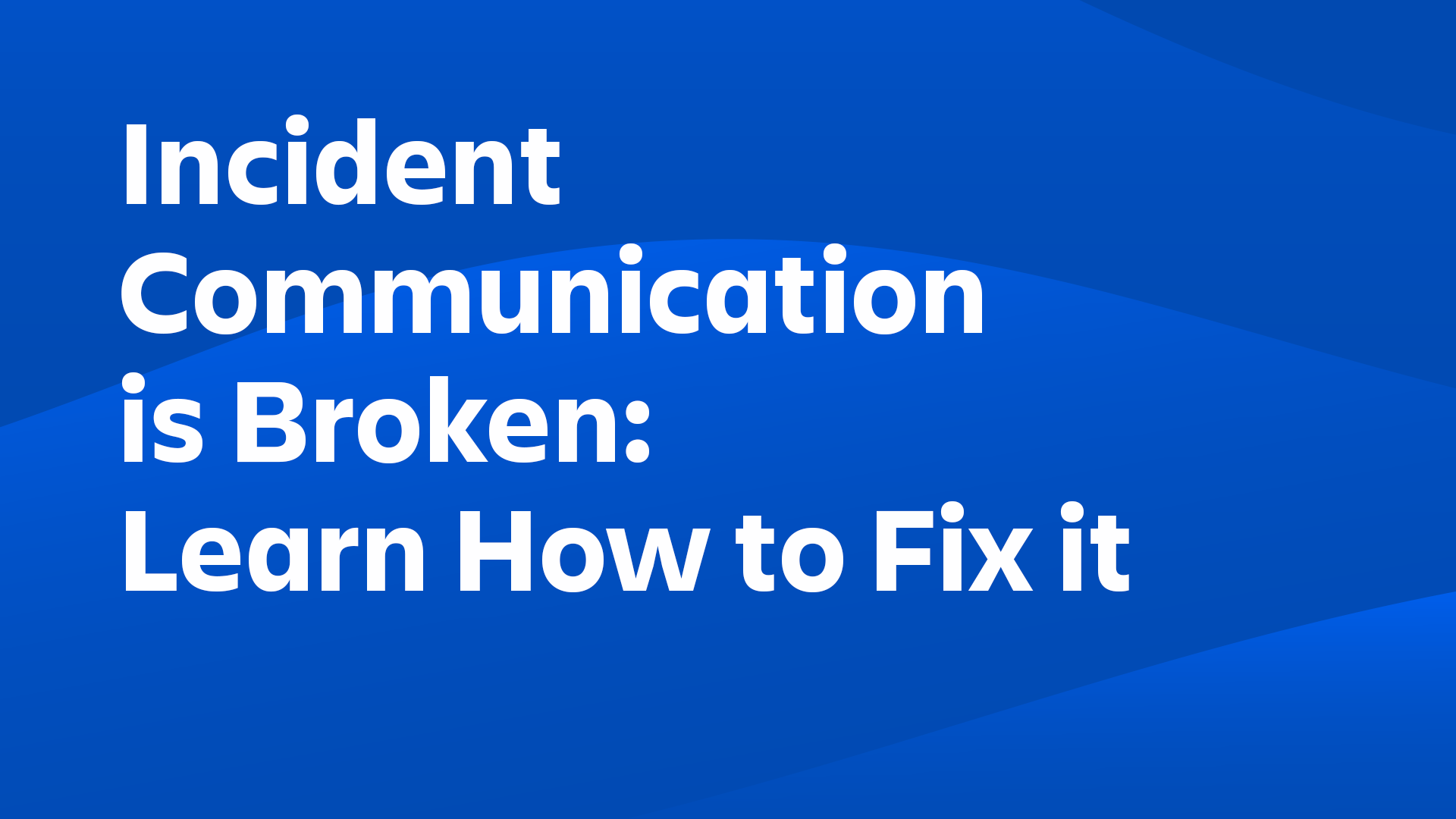 Incident Communication is Broken, Learn how to fix it