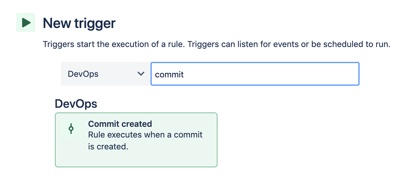Search for and select the Commit created trigger. New trigger. Triggers start the execution of a rule. Triggers can listen for events or be scheduled to run.