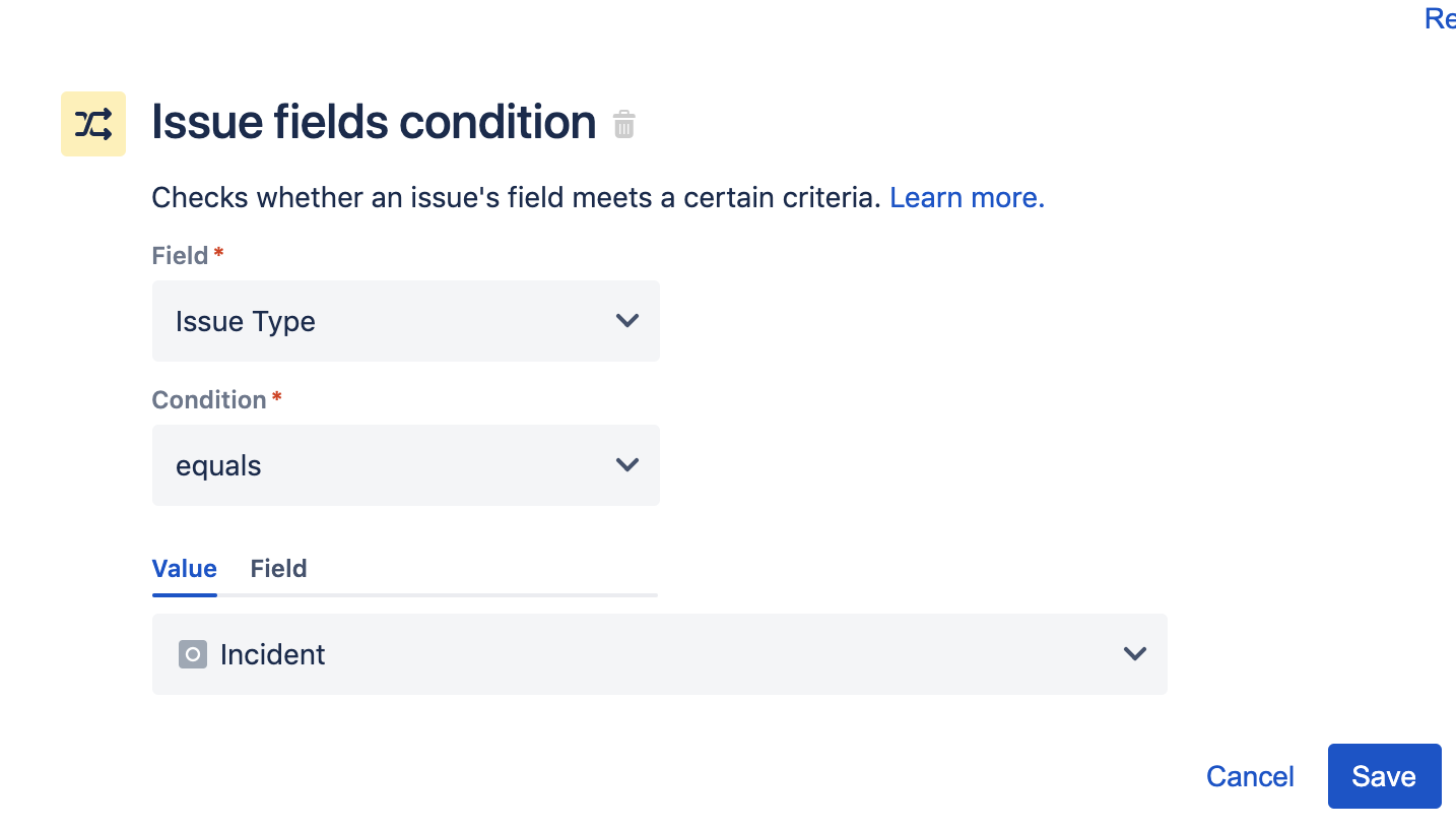 Use the Issue fields condition to check if the issue type is an Incident and act accordingly. Configure the Issue fields condition so the Issue Type field is equal to Incident. Click Save to continue.